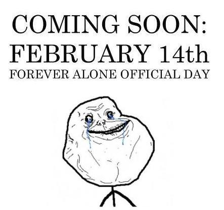 Coming Soon February 14 Forever Alone Official Day.jpg